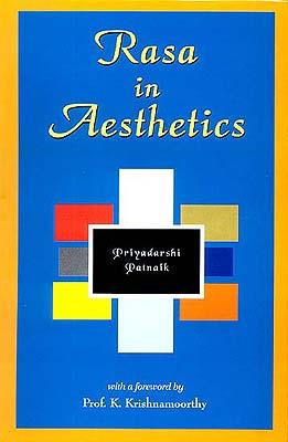 Rasa in Aesthetics - An Application of Rasa Theory to Modern Western Literature by Priyadarshi Patnaik