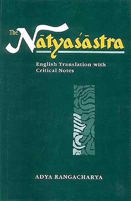 The NATYASASTRA (English Translation with Critical Notes) by Adya Rangacharya