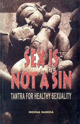 SEX IS NOT A SIN: TANTRA FOR HEALTHY SEXUALITY