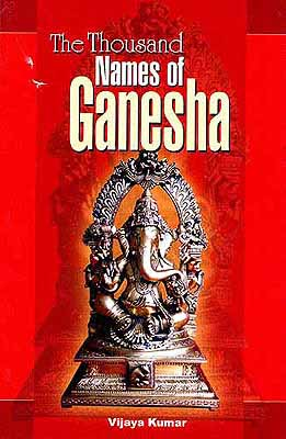 The Thousand Names of Ganesa {Sanskrit Text, Transliteration & Translation}