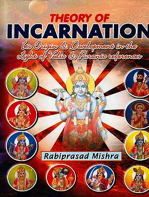 Theory of Incarnation (Its Origin and Development in the Light of Vedic and Puranic References)