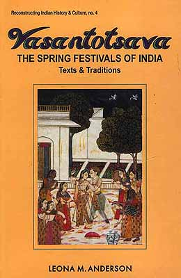 Vasantotsava: The Spring Festivals of India Text & Traditions