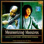 Mesmerizing Maestros – Ustad Vilayat Khan – Ustad Zakir Hussain (Indian Classical Sitar & Tabla (Audio CD)