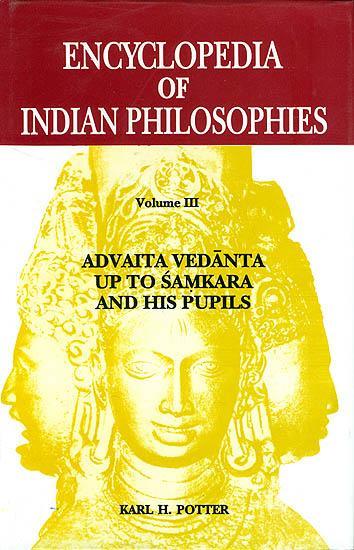 ENCYCLOPEDIA OF INDIAN PHILOSOPHIES Volume III Advaita Vedanta up to Samkara and his Pupils