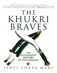 The Khukri Braves (The Illustrated History of The Gorkhas)