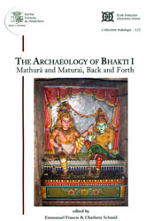 The Archaeology of Bhakti I (Mathura and Maturai, Back and Forth)