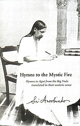 Hymns to The Mystic Fire (Hymns to Agni from The Rig Veda Translated in Their Esoteric Sense)