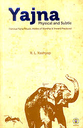 Yajna Physical and Subtle (Various Yajna Rituals, Modes of Worship & Inward Practices)