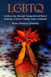 LGBTQ: Lesbian, Gay, Bisexual, Transgender and Queer (Identities in Select Modern Indian Literature)