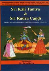 Sri Kali Tantra & Sri Rudra Candi (An Assortment of Mantras, Worship Rituals and Tantric Practices of Sri Dakshina Kali, Along with Glory Saga and Worship Ritual of Sri Rudra Chandi)