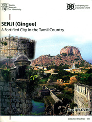 Senji : Gingee (A Fortified City in the Tamil Country)
