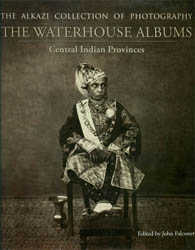 The Alkazi Collection of Photography: The Waterhouse Albums (Central Indian Provinces)