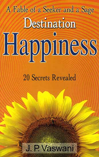 A Fable of a Seeker and a Sage, Destination Happiness, 20 Secrets Revealed