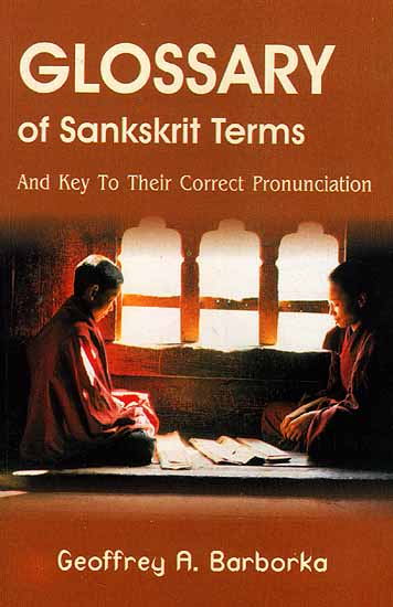 A Glossary of Sanskrit Terms: And Key to Their Correct Pronunciation