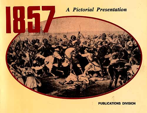 1857: A Pictorial Presentation