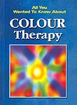 All You Wanted To Know About Colour Therapy