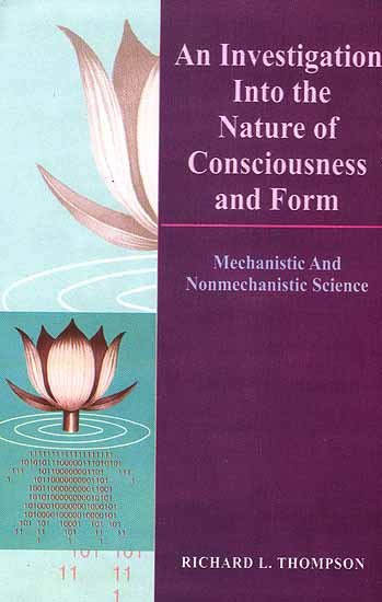 An Investigation into the Nature of Consciousness and Form Mechanistic and Nonmechanistic Science