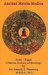 Ancient Metria Medica: Sowa - Rigpa (Tibetan Science of Healing)