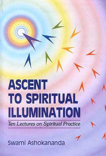 Ascent to Spiritual Illumination: Ten Lectures on Spiritual Practice