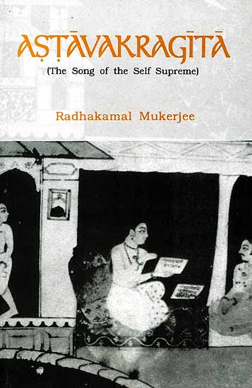 Astavakragita (The Song of The Self Supreme) (The Classical Text of Atmadvaita by Astavakra ( with an Introductory Essay, Sanskrit Text, English Transliteration and Translation, Annotation and Glossarial Index))