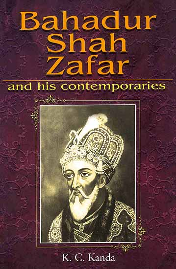 Bahadur Shah Zafar and His Contemporaries