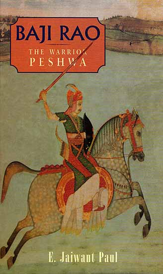 Baji Rao the Warrior Peshwa