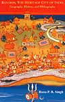 Banaras, The Heritage City of India (Geography, History and Bibliography)