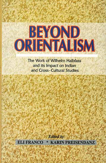 Beyond Orientalism (The Work of Wilhelm Halbfass and its Impact on Indian and Cross-Cultural Studies
