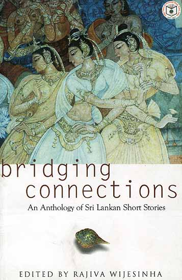Bridging Connections (An Anthology of Sri Lankan Short Stories)
