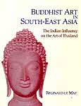 BUDDHIST ART IN SOUTH-EAST ASIA (The Indian Influence on the Art of Thailand)
