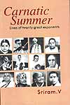 Carnatic Summer Lives of twenty great exponents