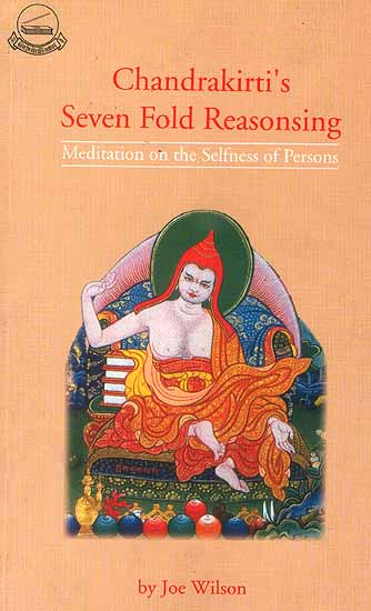 Chandrakirti's Seven Fold Reasonsing (Meditation on the Selfness of Persons)