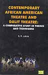 CONTEMPORARY AFRICAN AMERICAN THEATRE  AND DALIT  THEATRE: A Comparative Study in Themes and Techniques
