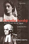 Cornelia Sorabji :India's Pioneer Woman Lawyer A Biography