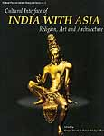 Cultural Interface of India with Asia Religion, Art and Architecture