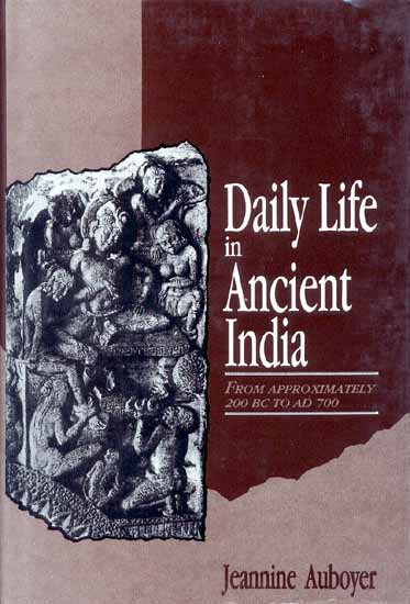 Daily Life  in Ancient India From Approximately 200 BC to AD 700