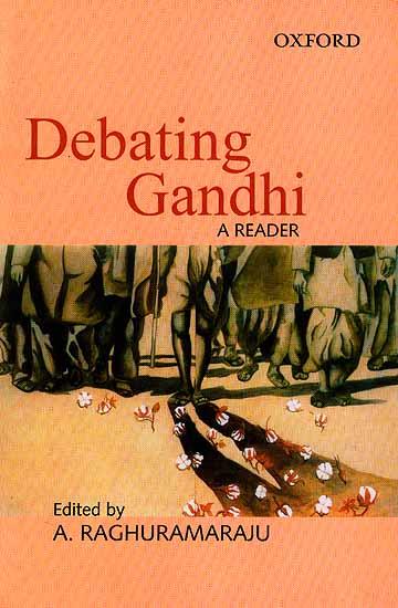 Debating Gandhi A Reader