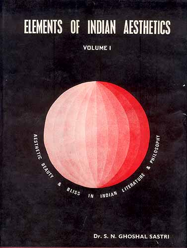 Elements Of Indian Aesthetics: Volume I (Aesthetic Beauty and Bliss In Indian Literature and Philosophy)