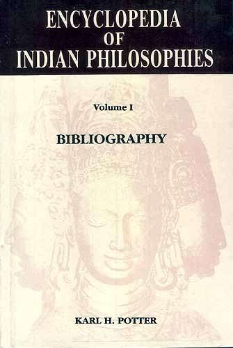 ENCYCLOPEDIA OF INDIAN PHILOSOPHIES Volume I Bibliography (IN Two Sections)