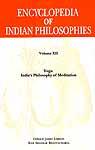 Encyclopedia of Indian Philosophies Volume XII Yoga: India's Philosophy of Meditation