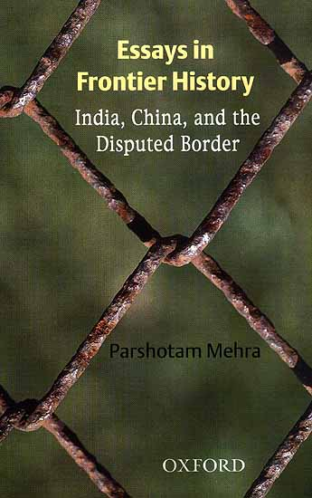 Essays in Frontier History:  India, China, and the Disputed Border