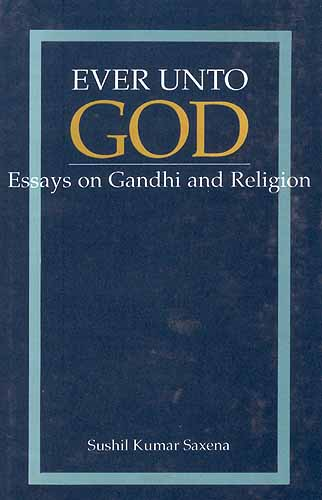 EVER UNTO GOD: Essays on Gandhi and Religion