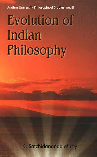 Evolution of Indian Philosophy: Andhra University Philosophical Studies, no. 8