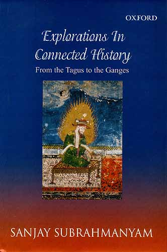 Explorations In Connected History: from the Tagus to the Ganges
