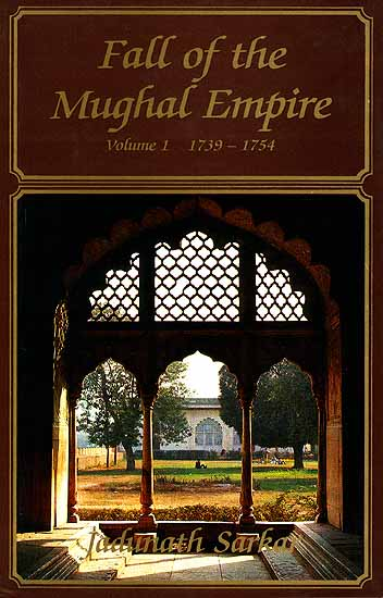 Fall Of The Mughal Empire (Volume One 1739-1754)