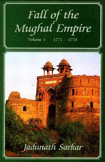 Fall Of The Mughal Empire (Volume Three 1771-88)