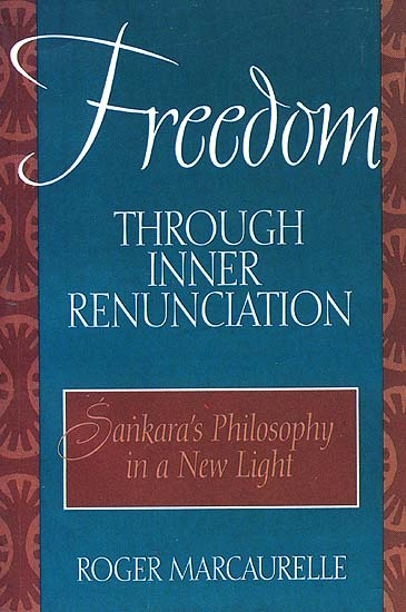 Freedom Through Inner Renunciation (Sankara's Philosophy in a New Light)
