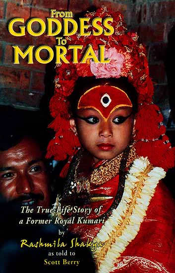 From Goddess to Mortal (The True-Life Story of a Former Royal Kumari)