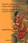 From the Tanjore Court to the Madras Music Academy: A social History of 