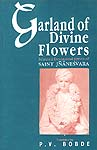 Garland of Divine Flowers: Selected Devotional Lyrics of Saint Jnanesvara